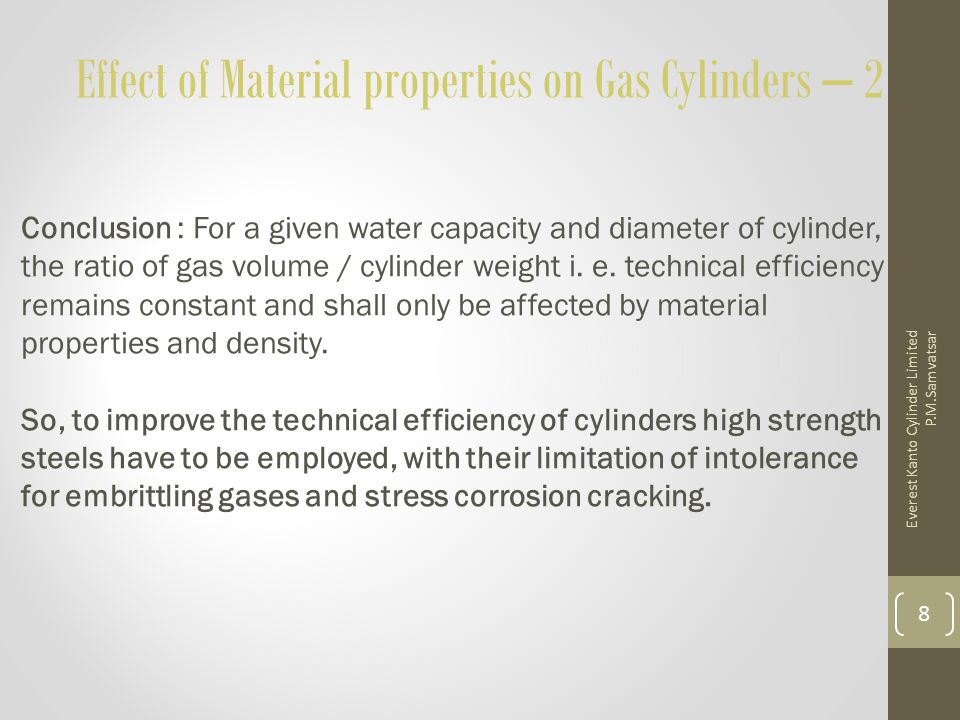 Effect of Material properties on Gas Cylinders – 2 Conclusion : For a given water capacity and diameter of cylinder, the ratio of gas volume / cylinde