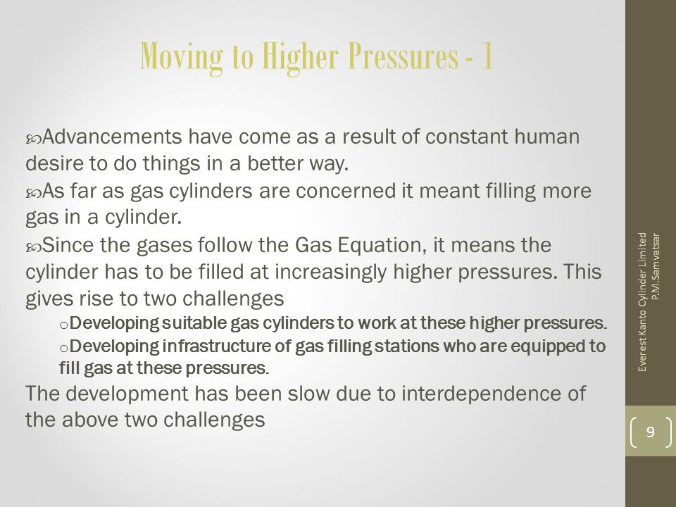 Moving to Higher Pressures - 1  Advancements have come as a result of constant human desire to do things in a better way.  As far as gas cylinders a