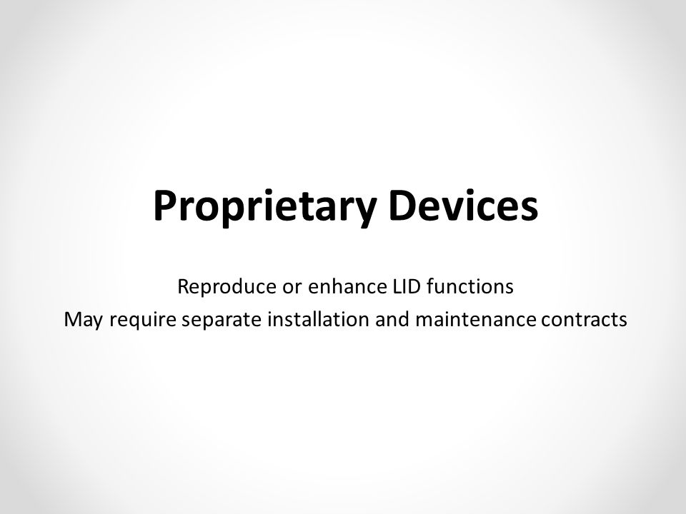 Proprietary Devices Reproduce or enhance LID functions May require separate installation and maintenance contracts