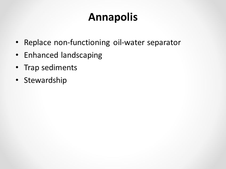 Annapolis Replace non-functioning oil-water separator Enhanced landscaping Trap sediments Stewardship