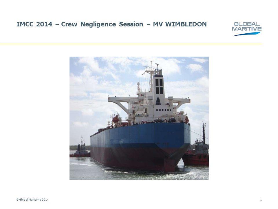 © Global Maritime 2014 IMCC 2014 – Crew Negligence Session – MV WIMBLEDON 1