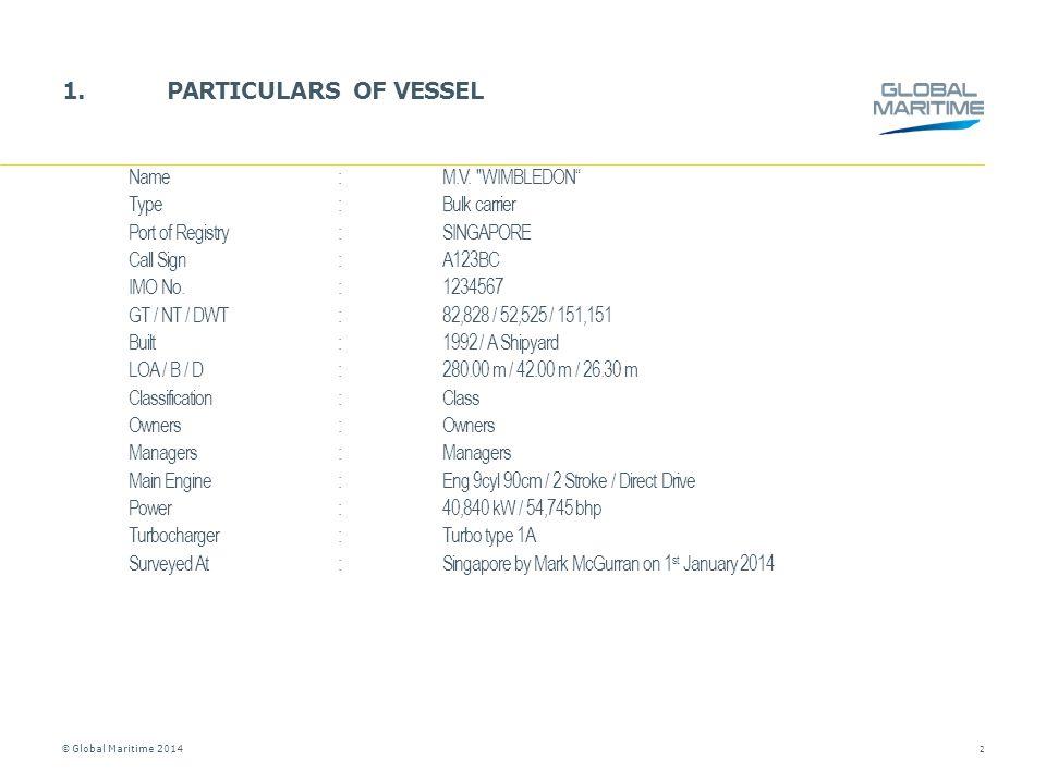 © Global Maritime 2014 1.PARTICULARS OF VESSEL Name:M.V.