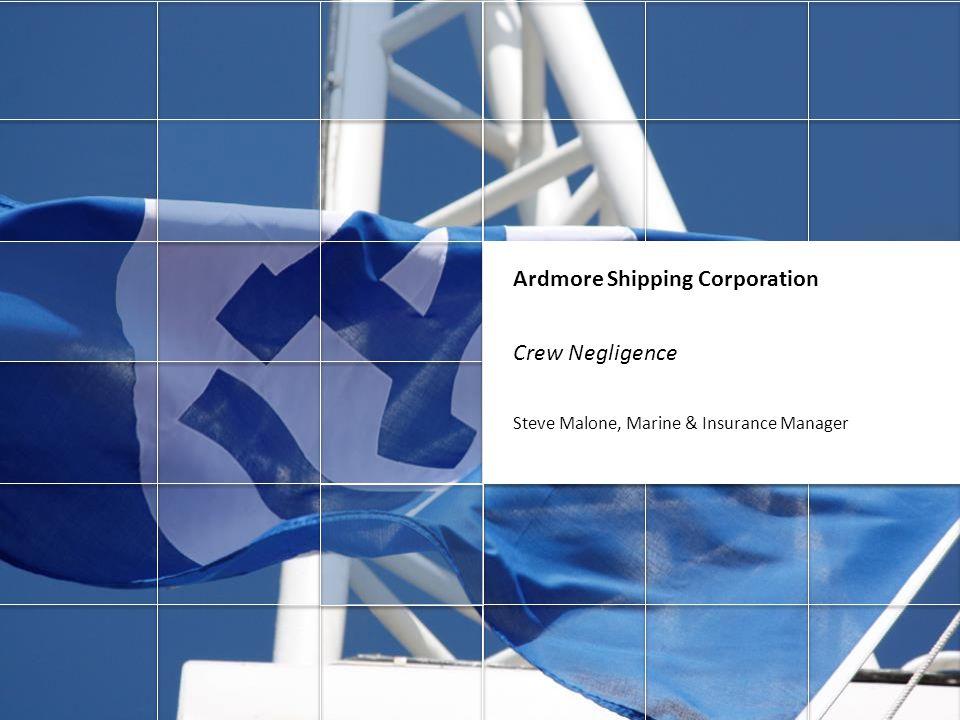 Ardmore Shipping Corporation Crew Negligence Steve Malone, Marine & Insurance Manager