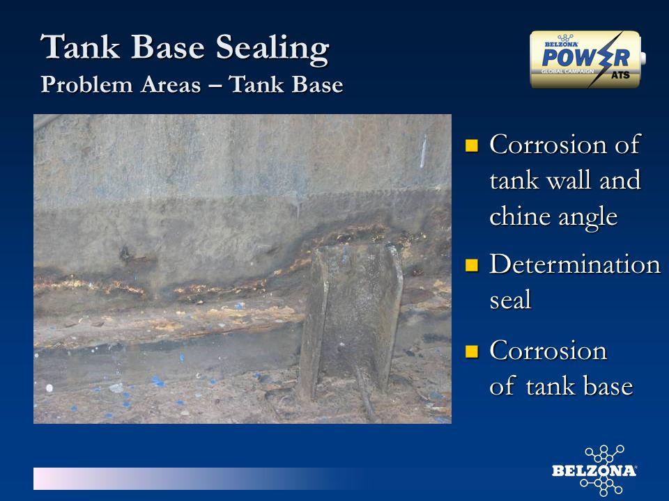 Tank Base Sealing Problem Areas – Tank Base Corrosion of tank wall and chine angle Corrosion of tank wall and chine angle Determination seal Determina