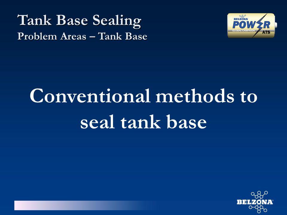 Tank Base Sealing Problem Areas – Tank Base Conventional methods to seal tank base