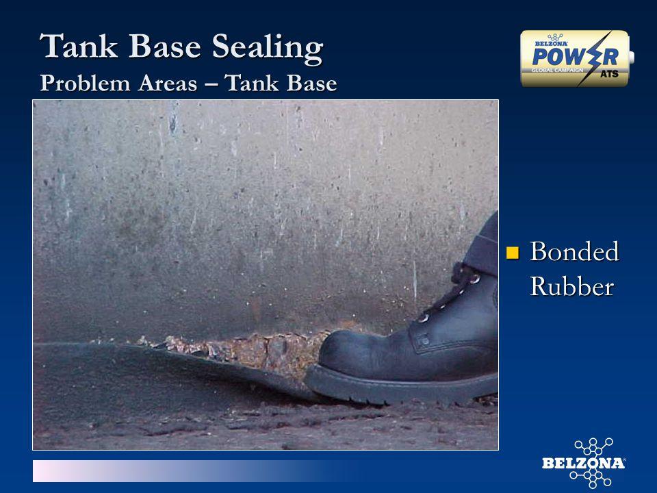 Tank Base Sealing Problem Areas – Tank Base Bonded Rubber Bonded Rubber