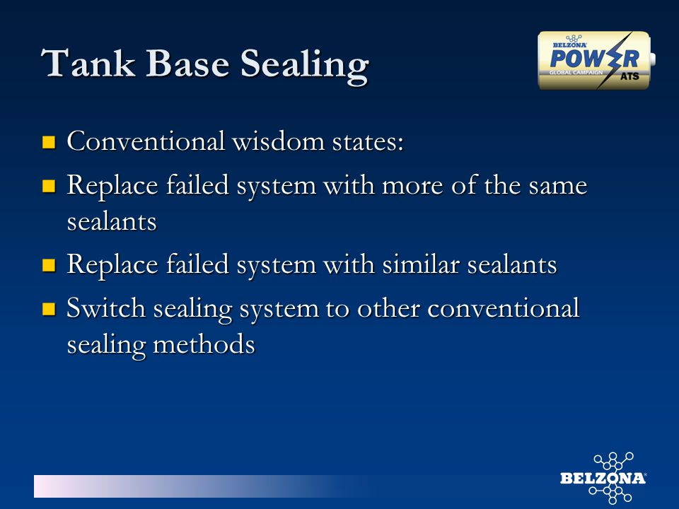 Conventional wisdom states: Conventional wisdom states: Replace failed system with more of the same sealants Replace failed system with more of the sa
