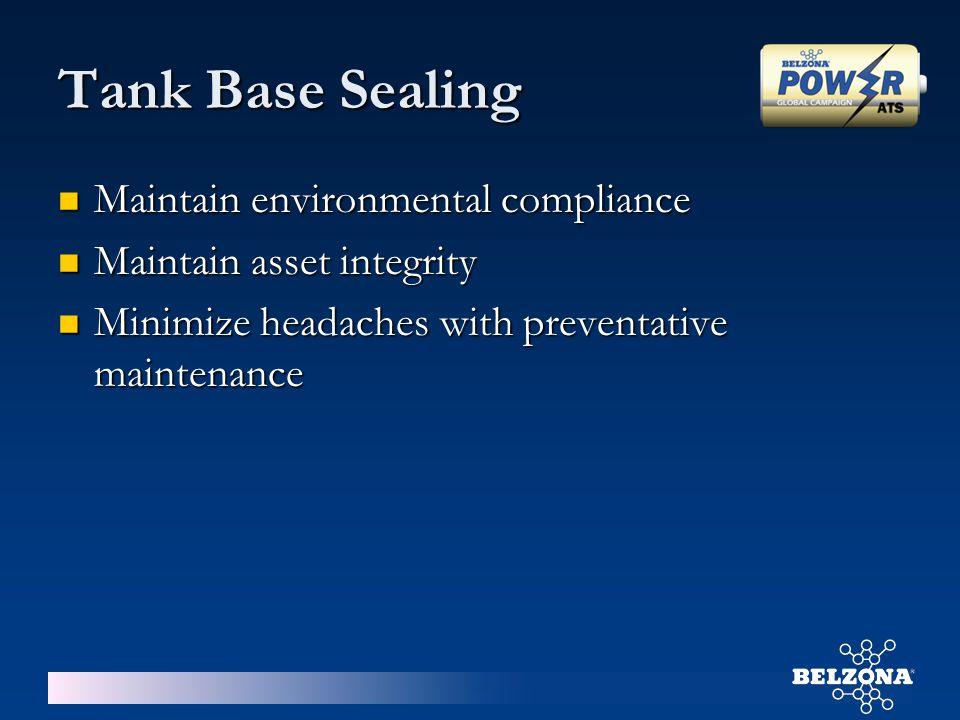 Tank Base Sealing Maintain environmental compliance Maintain environmental compliance Maintain asset integrity Maintain asset integrity Minimize heada