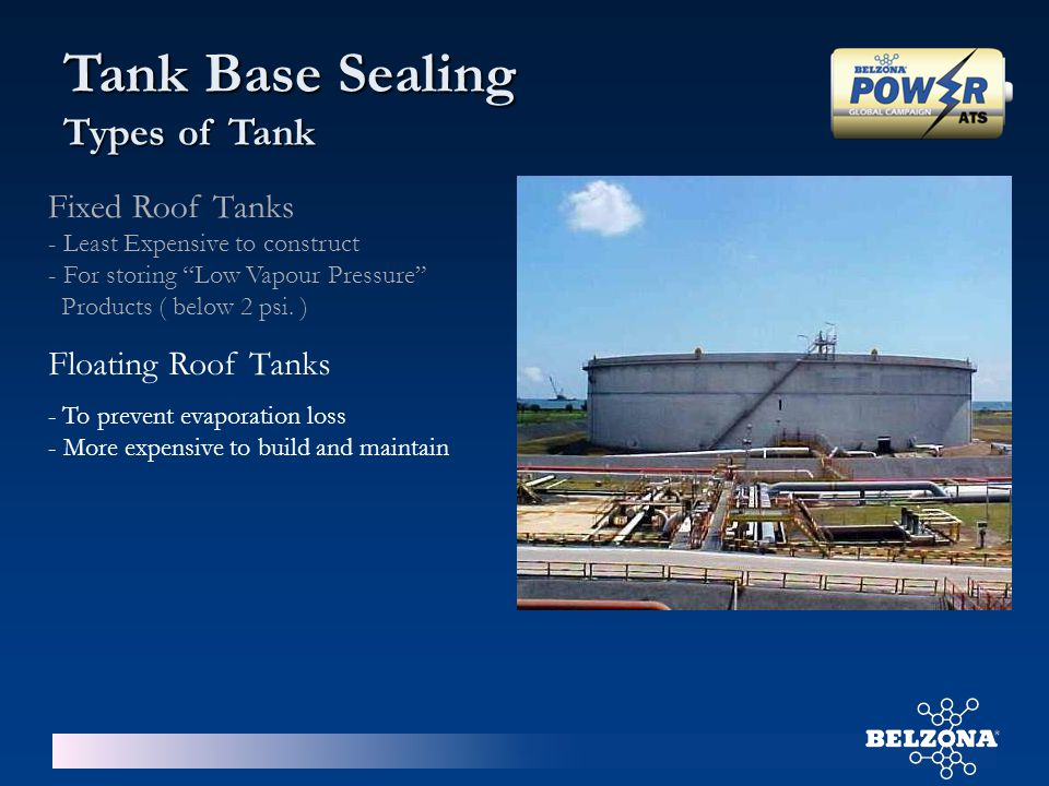 Tank Base Sealing Key Features and Benefits Durable & Tough – Long lasting and tolerant of industrial environments Durable & Tough – Long lasting and tolerant of industrial environments Microporous – Allows trapped moisture to escape Microporous – Allows trapped moisture to escape Cold Applied – No hot work required ensuring safety in use where fire is a concern Cold Applied – No hot work required ensuring safety in use where fire is a concern