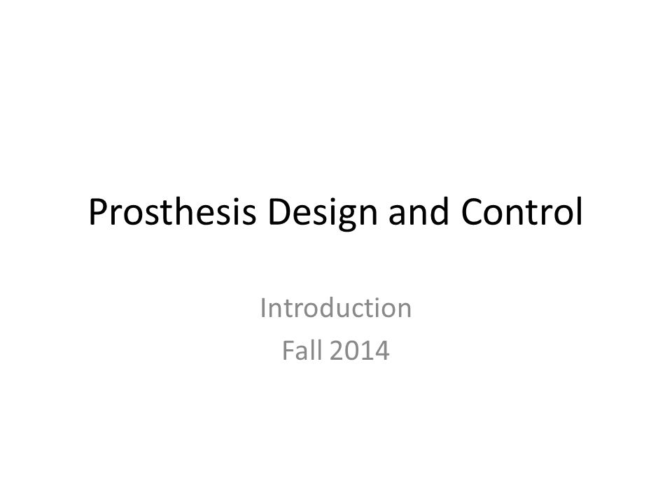 Prosthesis Design and Control Introduction Fall 2014