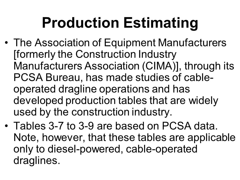 Production Estimating The Association of Equipment Manufacturers [formerly the Construction Industry Manufacturers Association (CIMA)], through its PC