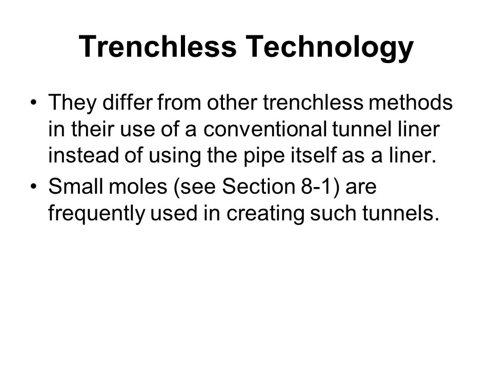 Trenchless Technology They differ from other trenchless methods in their use of a conventional tunnel liner instead of using the pipe itself as a line