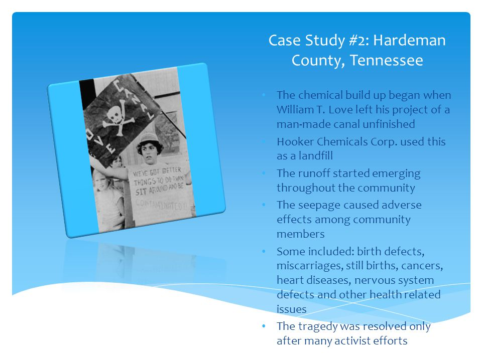 Case Study #2: Hardeman County, Tennessee The chemical build up began when William T. Love left his project of a man-made canal unfinished Hooker Chem