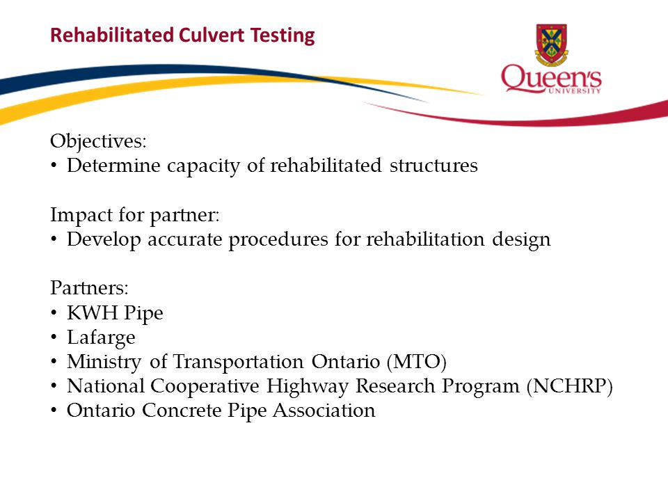 Rehabilitated Culvert Testing Objectives: Determine capacity of rehabilitated structures Impact for partner: Develop accurate procedures for rehabilit