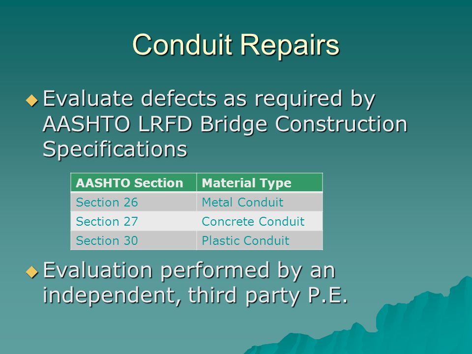 Conduit Repairs  Evaluate defects as required by AASHTO LRFD Bridge Construction Specifications  Evaluation performed by an independent, third party P.E.