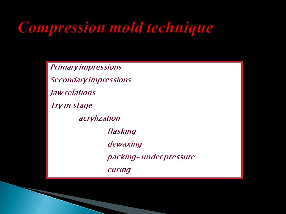 Primary impressions Secondary impressions Jaw relations Try in stage acrylization flasking dewaxing packing- under pressure curing