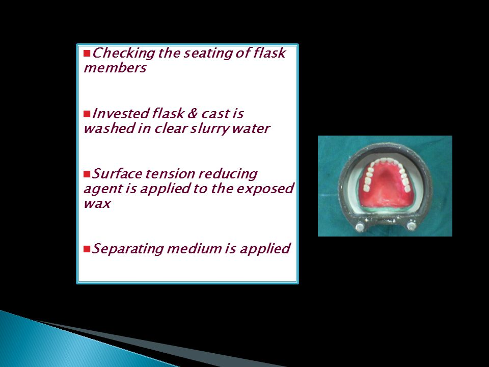 Checking the seating of flask members Invested flask & cast is washed in clear slurry water Surface tension reducing agent is applied to the exposed w