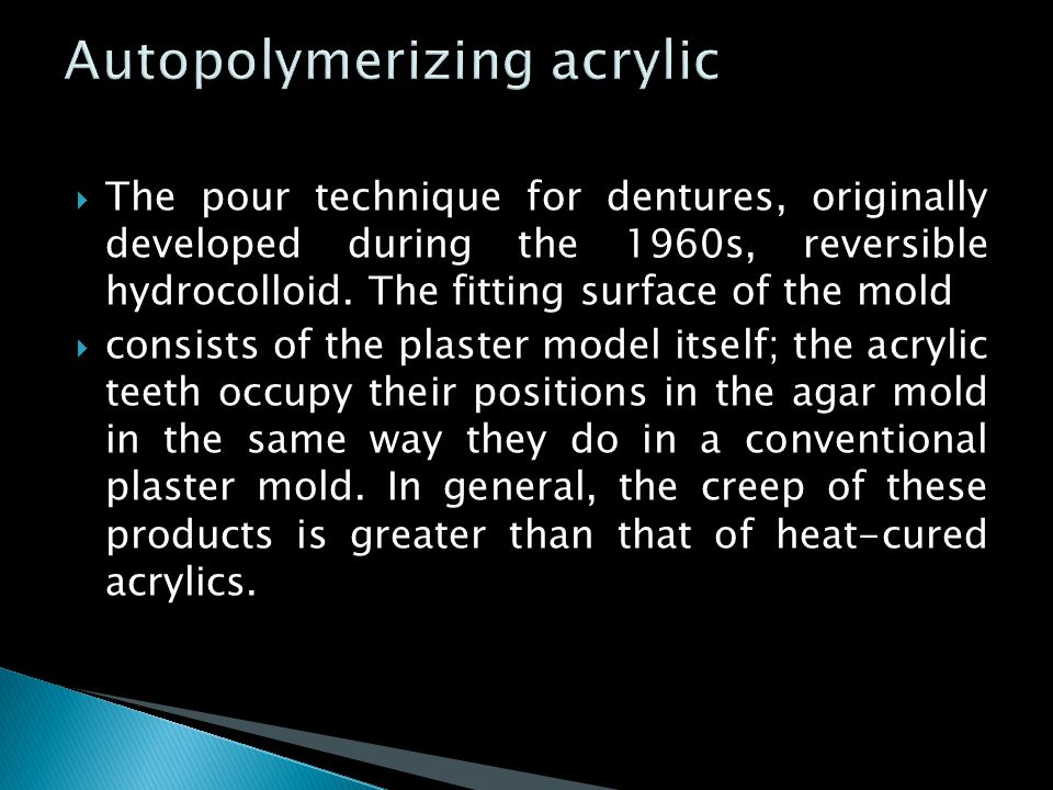  The pour technique for dentures, originally developed during the 1960s, reversible hydrocolloid. The fitting surface of the mold  consists of the p