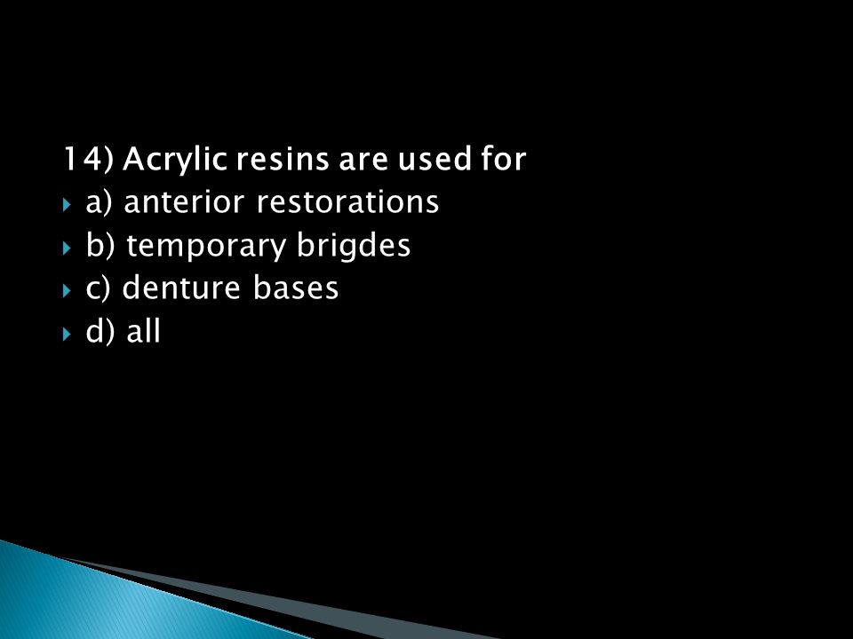 14) Acrylic resins are used for  a) anterior restorations  b) temporary brigdes  c) denture bases  d) all