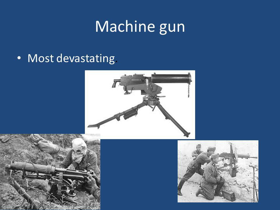 Machine gun Most devastating.