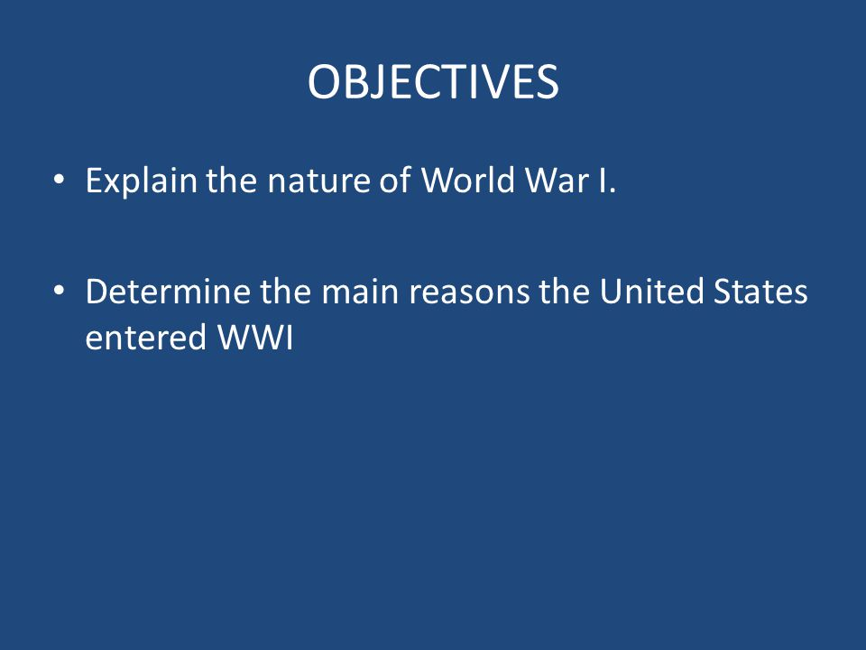 OBJECTIVES Explain the nature of World War I.