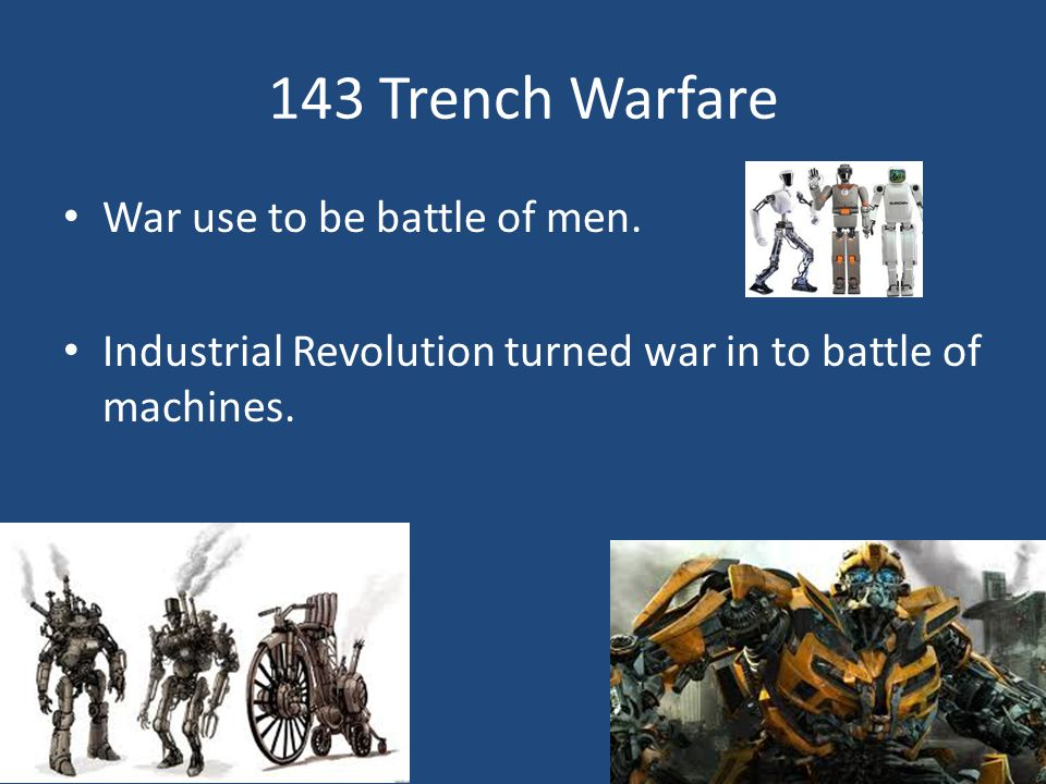 143 Trench Warfare War use to be battle of men.