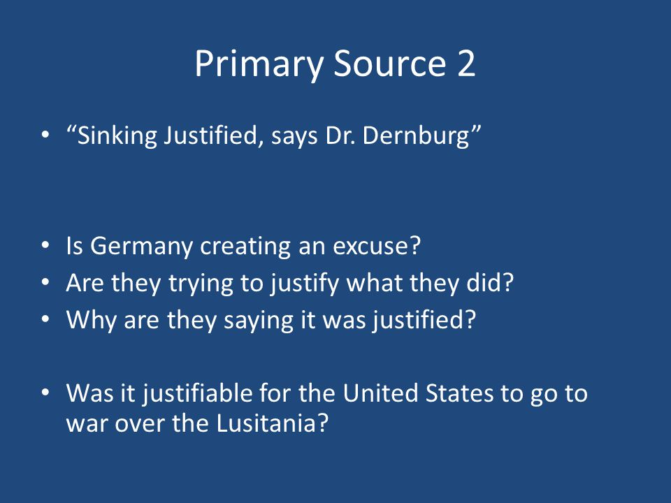 Primary Source 2 Sinking Justified, says Dr. Dernburg Is Germany creating an excuse.