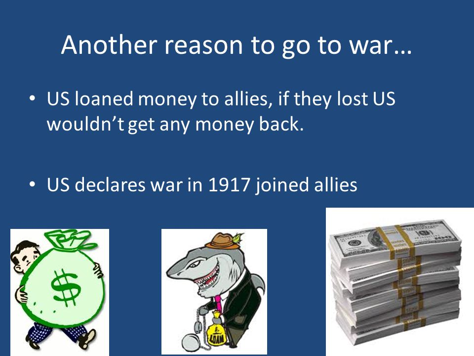 Another reason to go to war… US loaned money to allies, if they lost US wouldn't get any money back.