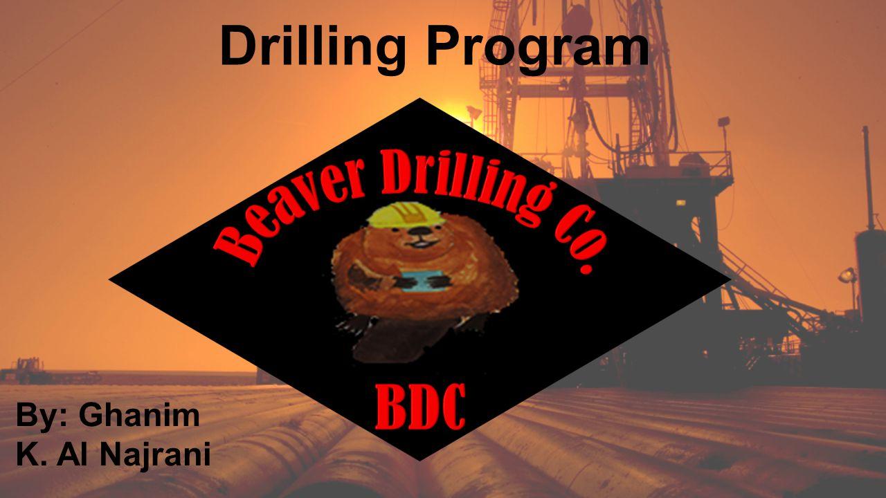 Drilling Program By: Ghanim K. Al Najrani