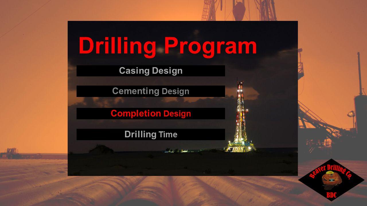 Casing Design Drilling Program Completion Design Cementing Design Drilling Time