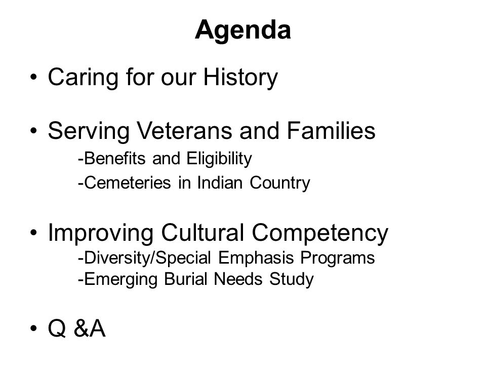 Agenda Caring for our History Serving Veterans and Families -Benefits and Eligibility -Cemeteries in Indian Country Improving Cultural Competency -Div