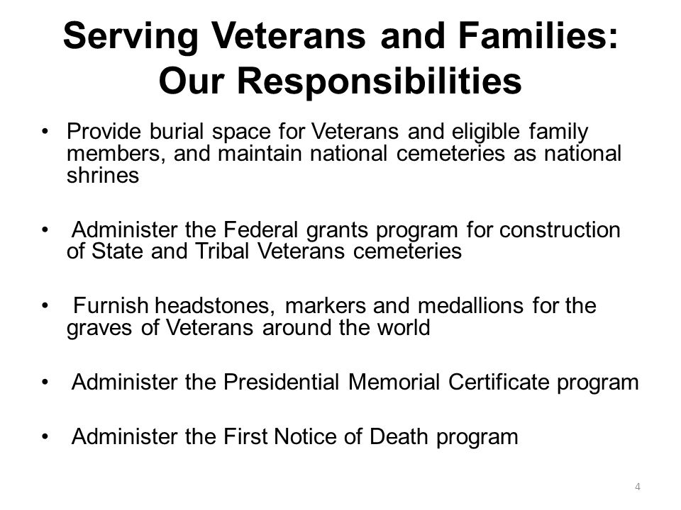 Serving Veterans and Families: Our Responsibilities Provide burial space for Veterans and eligible family members, and maintain national cemeteries as