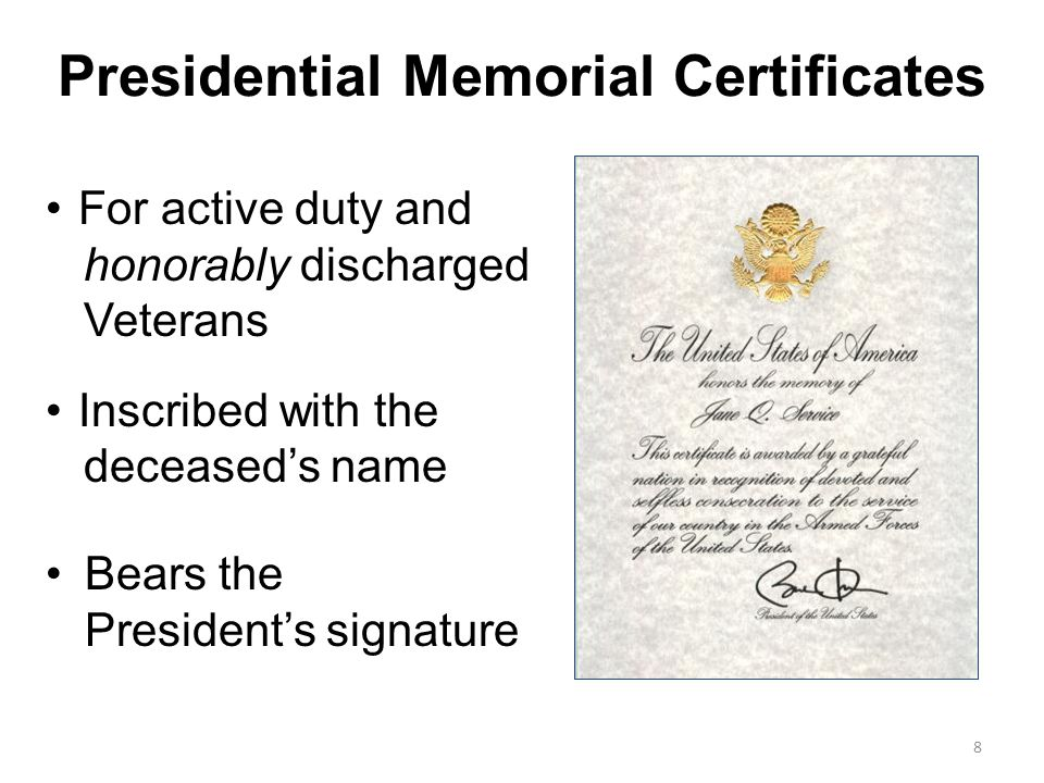 Presidential Memorial Certificates For active duty and honorably discharged Veterans Inscribed with the deceased's name Bears the President's signatur
