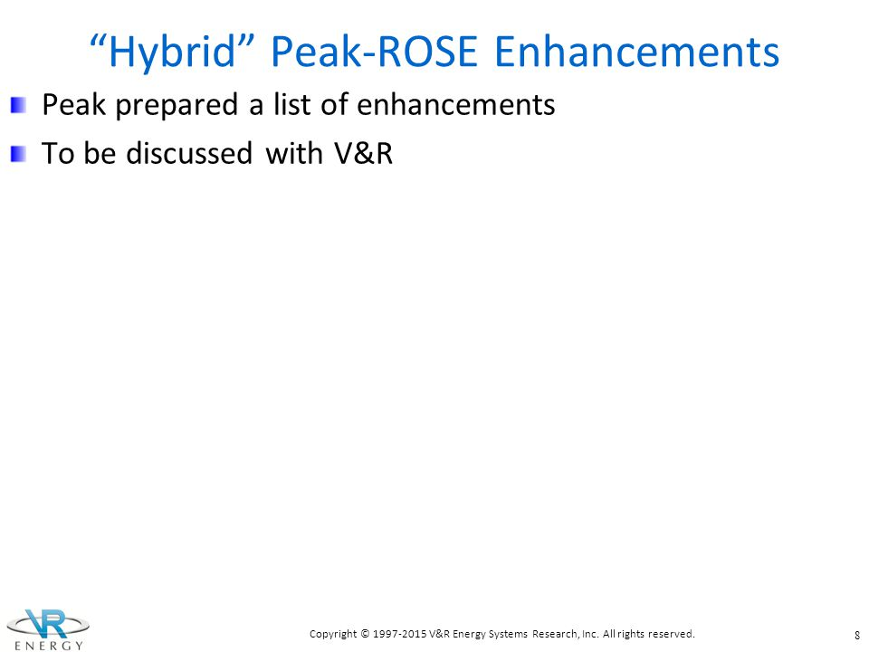 Hybrid ROSE Integration The same computational functionalities as in Peak-ROSE Integration/customization is needed because State Estimator data and additional files needed for VSA analysis (contingencies, sources/sinks, monitored elements) come in different formats at different entities: – Working with participants to develop integration with their EMS; – Understanding the data; – Integrating ROSE.