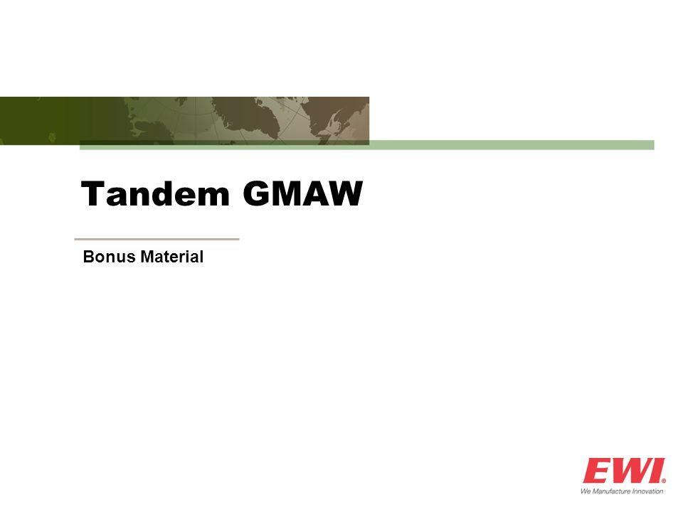 Tandem GMAW Bonus Material