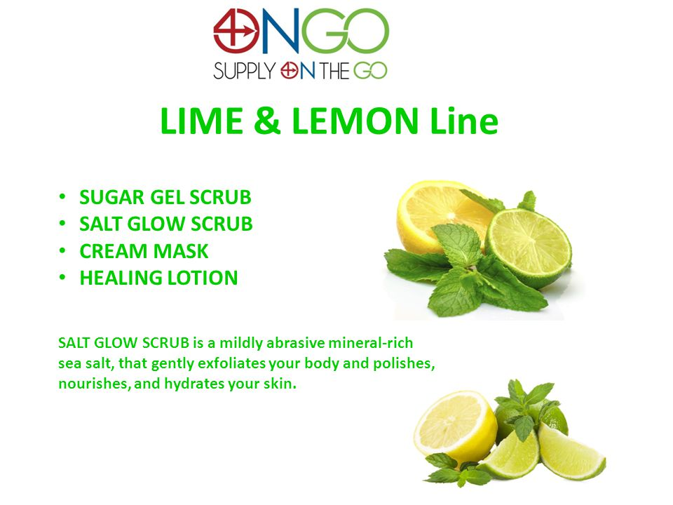 LIME & LEMON Line SUGAR GEL SCRUB SALT GLOW SCRUB CREAM MASK HEALING LOTION SALT GLOW SCRUB is a mildly abrasive mineral-rich sea salt, that gently exfoliates your body and polishes, nourishes, and hydrates your skin.
