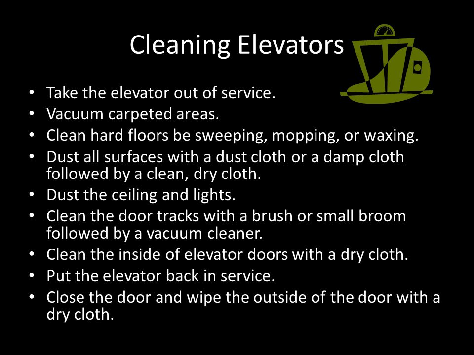 Cleaning Elevators Take the elevator out of service.