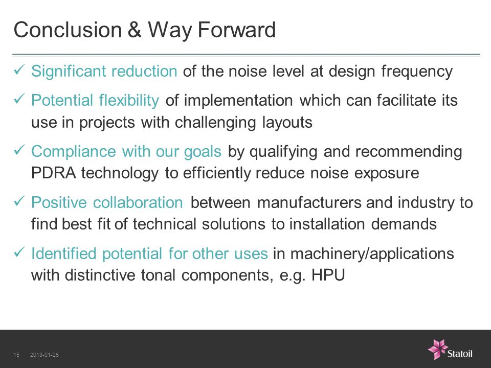 2013-01-2515 Conclusion & Way Forward Significant reduction of the noise level at design frequency Potential flexibility of implementation which can f
