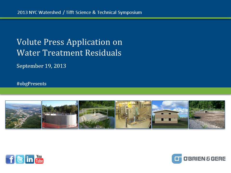 © 2013 O'Brien & Gere Volute Press Application on Water Treatment Residuals 2013 NYC Watershed / Tifft Science & Technical Symposium September 19, 2013 #obgPresents