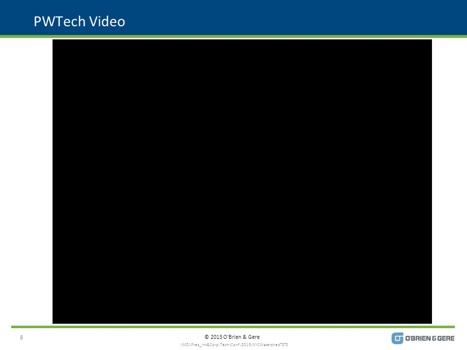 © 2013 O'Brien & Gere PWTech Video 8 \MD\Pres_Int&Corp\Tech-Conf\2013\NYCWatershedTSTS