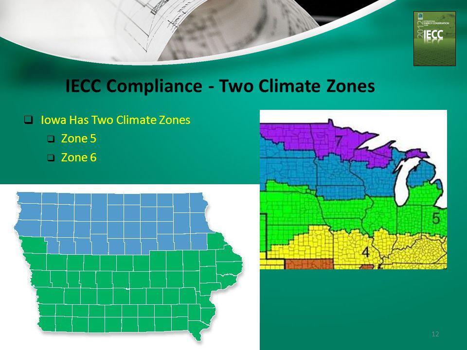 12 IECC Compliance - Two Climate Zones  Iowa Has Two Climate Zones  Zone 5  Zone 6