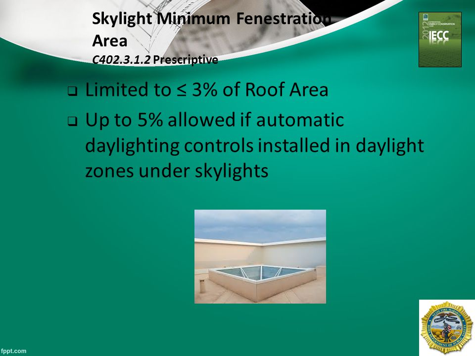 28 Skylight Minimum Fenestration Area C402.3.1.2 Prescriptive  Limited to ≤ 3% of Roof Area  Up to 5% allowed if automatic daylighting controls inst