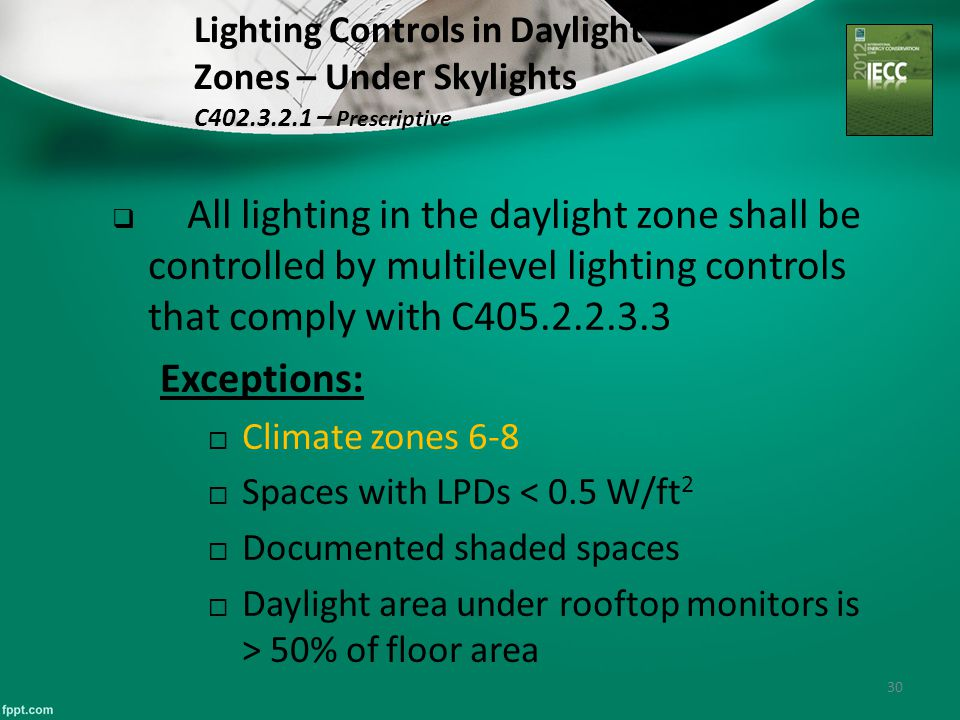 30 Lighting Controls in Daylight Zones – Under Skylights C402.3.2.1 – Prescriptive  All lighting in the daylight zone shall be controlled by multilev