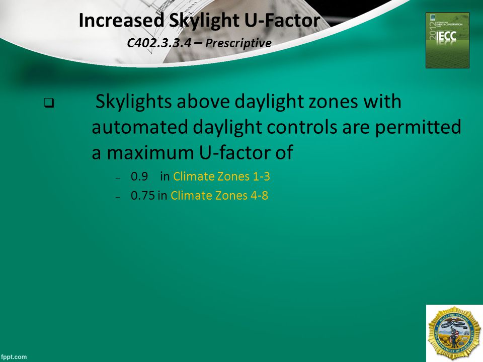 32 Increased Skylight U-Factor C402.3.3.4 – Prescriptive  Skylights above daylight zones with automated daylight controls are permitted a maximum U-f