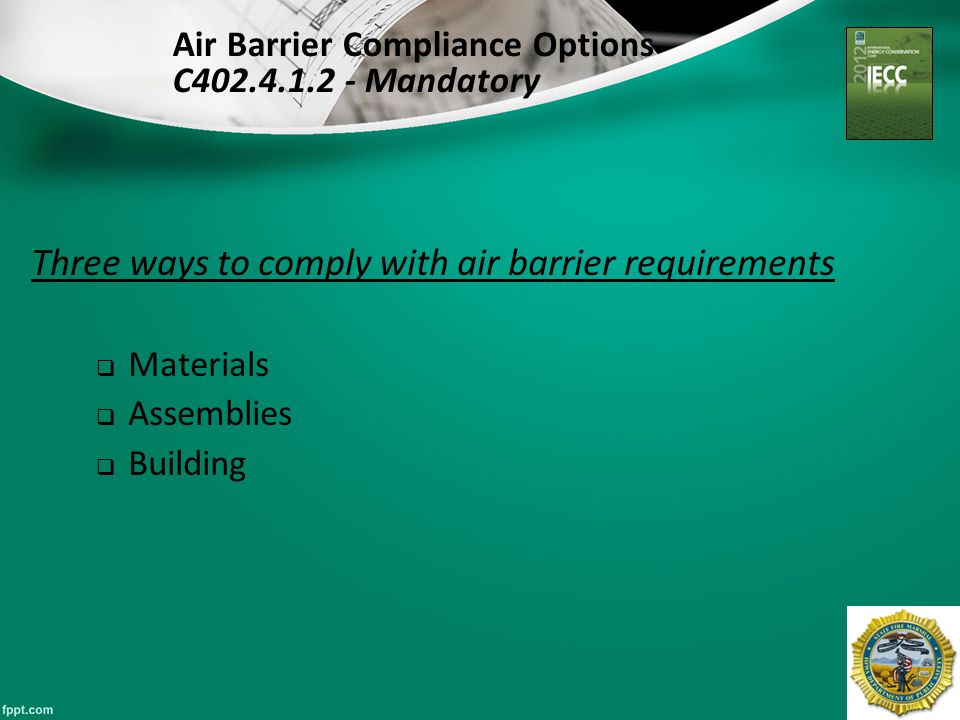 35 Three ways to comply with air barrier requirements  Materials  Assemblies  Building Air Barrier Compliance Options C402.4.1.2 - Mandatory