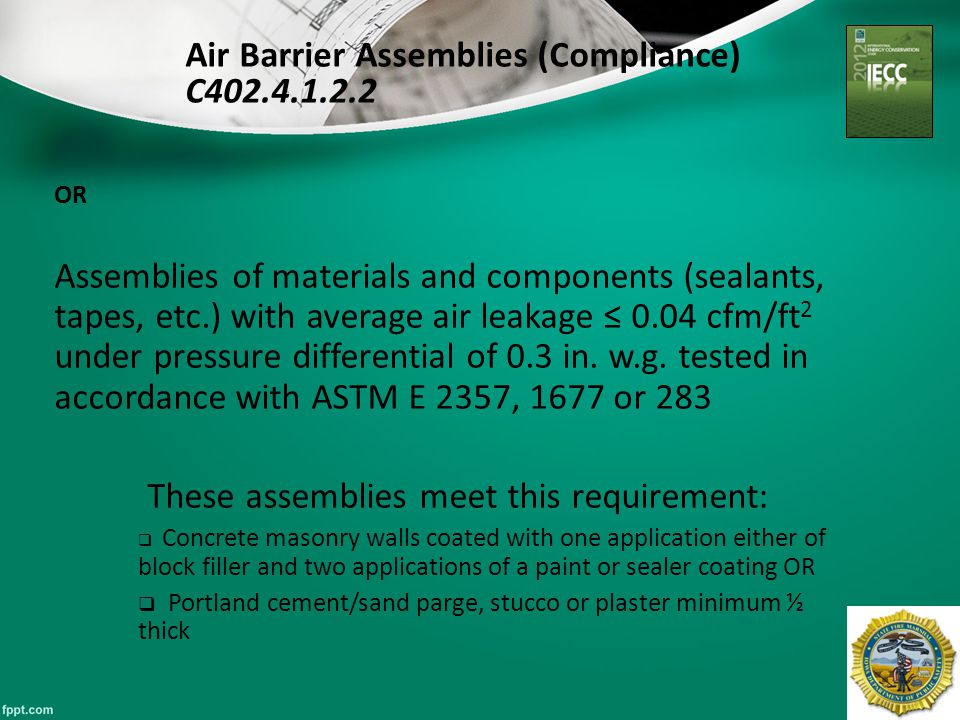 37 OR Assemblies of materials and components (sealants, tapes, etc.) with average air leakage ≤ 0.04 cfm/ft 2 under pressure differential of 0.3 in.