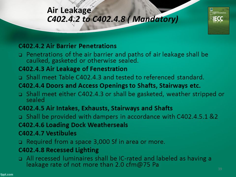 39 Air Leakage C402.4.2 to C402.4.8 ( Mandatory) C402.4.2 Air Barrier Penetrations  Penetrations of the air barrier and paths of air leakage shall be