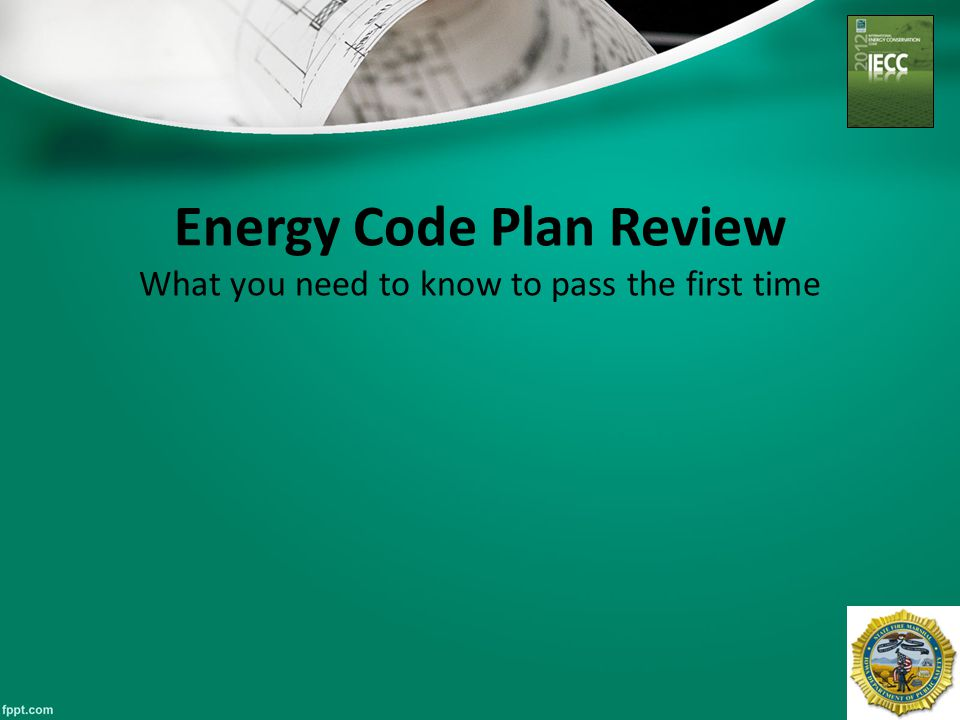 Energy Code Plan Review What you need to know to pass the first time 42