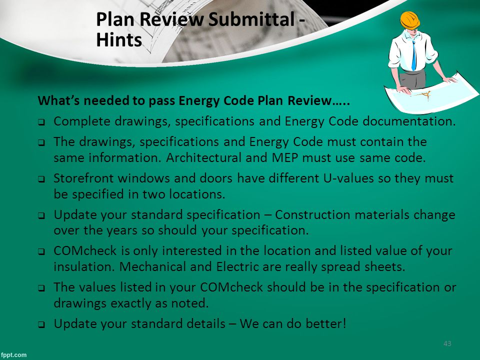 43 Plan Review Submittal - Hints What's needed to pass Energy Code Plan Review…..