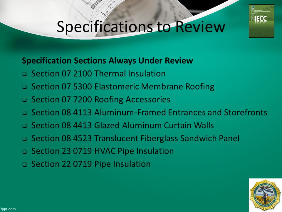 Specifications to Review 44 Specification Sections Always Under Review  Section 07 2100 Thermal Insulation  Section 07 5300 Elastomeric Membrane Roo